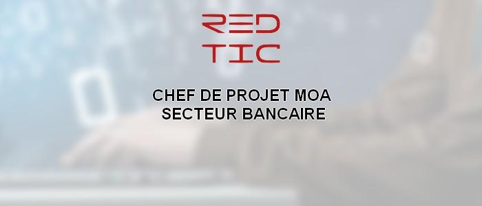CHEF DE PROJET MOA – SECTEUR BANCAIRE