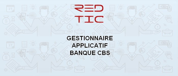 GESTIONNAIRE APPLICATIF BANQUE CBS