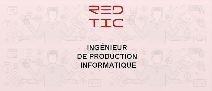 INGÉNIEUR DE PRODUCTION INFORMATIQUE