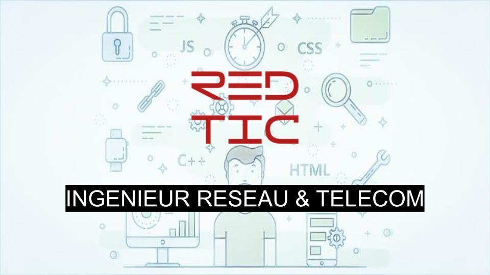 INGENIEUR RESEAU & TELECOM