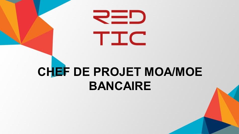 CHEF DE PROJET MOA/MOE BANCAIRE