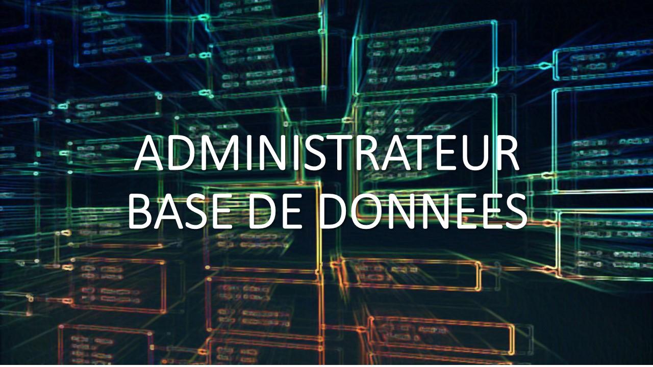 DBA – ADMINISTRATEUR BASE DE DONNEES