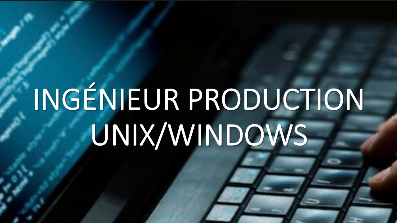 INGÉNIEUR PRODUCTION UNIX/WINDOWS