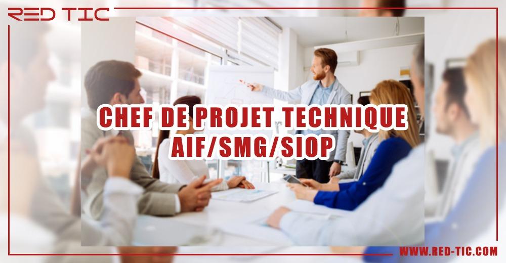 CHEF DE PROJET TECHNIQUE AIF/SMG/SIOP