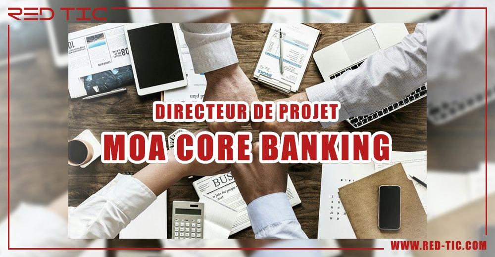 DIRECTEUR DE PROJET MOA CORE BANKING