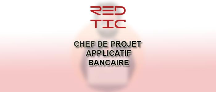 CHEF DE PROJET APPLICATIF BANCAIRE