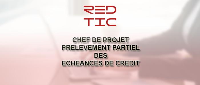 CHEF DE PROJET SENIOR PRELEVEMENT PARTIEL DES ECHEANCES DE CREDIT