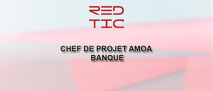 CHEF DE PROJET AMOA BANQUE